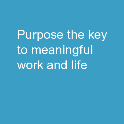 Purpose:   The Key To Meaningful Work and Life