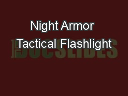 Night Armor Tactical Flashlight PDF document - DocSlides