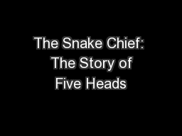 The Snake Chief:  The Story of Five Heads PowerPoint PPT Presentation