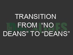 """TRANSITION FROM  """"NO DEANS"""" TO """"DEANS"""""""