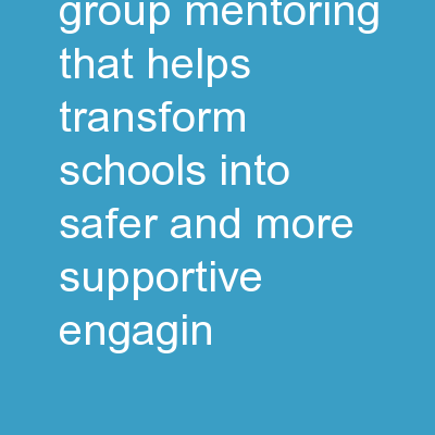 Evidence-Based Group Mentoring that Helps Transform Schools into Safer and More Supportive, Engagin
