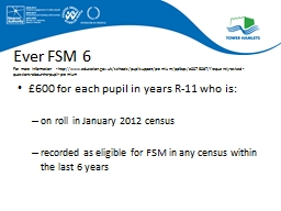 Ever FSM 6 For more information - http://www.education.gov.uk/schools/pupilsupport/premium/ppfaqs/a