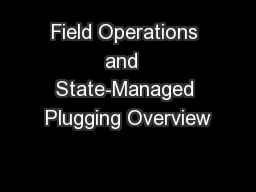 Field Operations and  State-Managed Plugging Overview