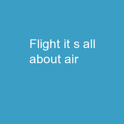 Flight It�s all about air