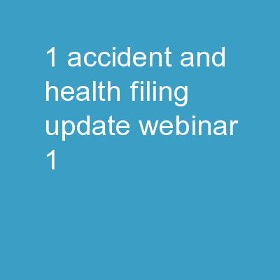 1 Accident and Health Filing Update, Webinar 1