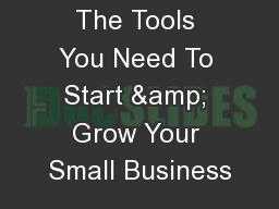 The Tools You Need To Start & Grow Your Small Business PowerPoint PPT Presentation