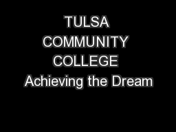 TULSA COMMUNITY COLLEGE Achieving the Dream