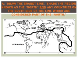 "A.  Draw the Brandt line.  Shade the region known as the ""North"""