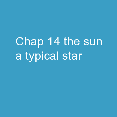 Chap 14: The  Sun – A Typical Star