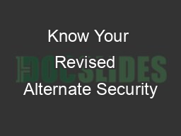 Know Your Revised  Alternate Security