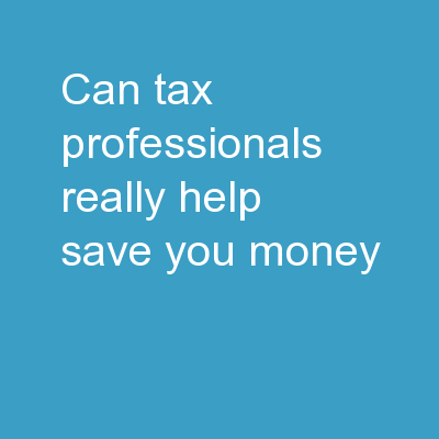 Can Tax Professionals Really Help Save You Money?