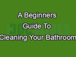 A Beginners Guide To Cleaning Your Bathroom