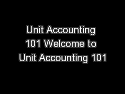 Unit Accounting 101 Welcome to Unit Accounting 101