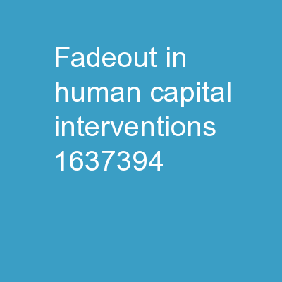 Fadeout in human capital interventions: