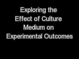 Exploring the Effect of Culture Medium on Experimental Outcomes