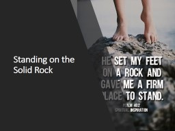. . .  Standing on the Solid Rock