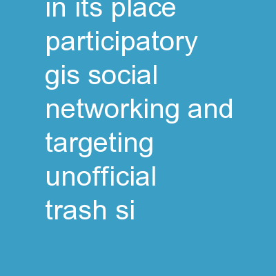 Putting trash in its place: Participatory GIS, social networking, and targeting unofficial trash si PowerPoint PPT Presentation