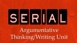 Argumentative  Thinking/Writing Unit