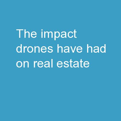 THE IMPACT DRONES HAVE HAD ON REAL ESTATE