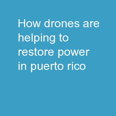 HOW DRONES ARE HELPING TO RESTORE POWER IN PUERTO RICO