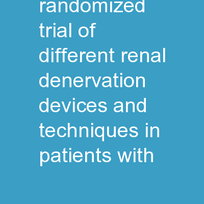 A Three-Arm Randomized Trial of Different Renal Denervation Devices and Techniques in Patients with