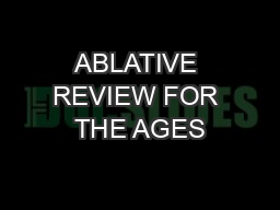 ABLATIVE REVIEW FOR THE AGES