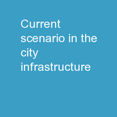 Current Scenario in the city Infrastructure :