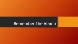 Remember the Alamo Come to Texas
