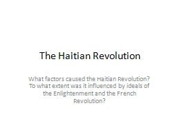 The Haitian Revolution What factors caused the Haitian Revolution?  To what extent was it influence