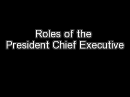 Roles of the President Chief Executive PowerPoint PPT Presentation
