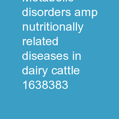 Metabolic Disorders & Nutritionally Related Diseases in Dairy Cattle