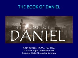 THE BOOK  OF DANIEL Andy Woods, Th.M.., JD., PhD.