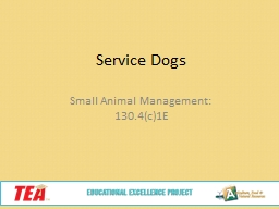 Service Dogs Small Animal Management: 130.4(c)1E
