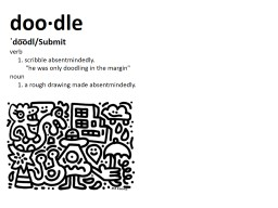 doo·dle ˈ do͞odl /Submit