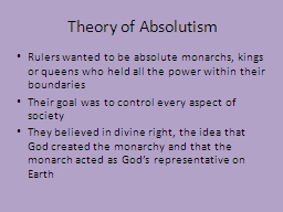 Theory of Absolutism Rulers wanted to be absolute monarchs, kings or queens who held all the power