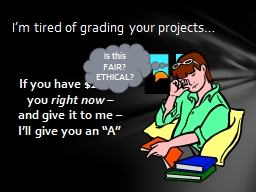 I�m tired of grading your projects�