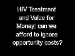 HIV Treatment and Value for Money: can we afford to ignore opportunity costs?