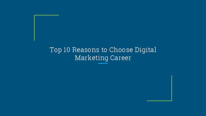 Top 10 Reasons to Choose Digital Marketing Career