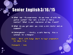 Senior English 3/16/15 What real life experiences do you know of with the justice system? Your own,