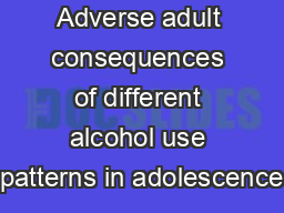 Adverse adult consequences of different alcohol use patterns in adolescence