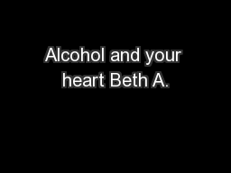 Alcohol and your heart Beth A.
