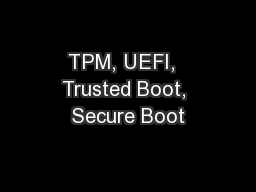 TPM, UEFI,  Trusted Boot, Secure Boot