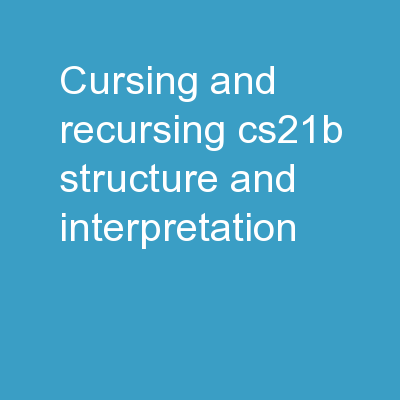 Cursing and Recursing CS21b: Structure and Interpretation