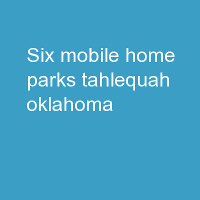 SIX MOBILE HOME PARKS TAHLEQUAH OKLAHOMA PowerPoint PPT Presentation