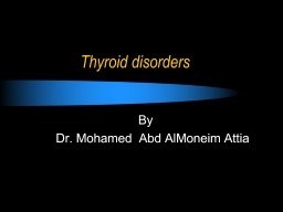 Thyroid disorders By  Dr. Mohamed  Abd AlMoneim Attia