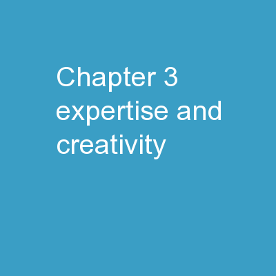 Chapter 3 Expertise and Creativity PowerPoint PPT Presentation