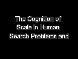 The Cognition of Scale in Human Search Problems and PowerPoint Presentation, PPT - DocSlides
