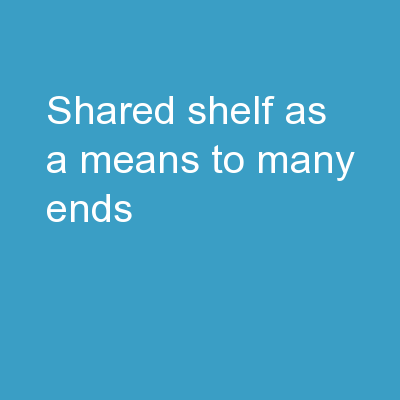 Shared Shelf as a Means to Many Ends