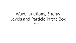Wave functions, Energy Levels and Particle in the Box