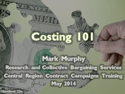 Costing 101 Mark Murphy Research and Collective Bargaining Services